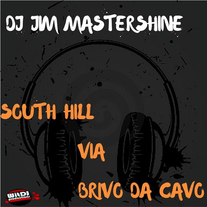Dj Jim Mastershine - South Hill Via Brivo Da Cavo [811868 761657]